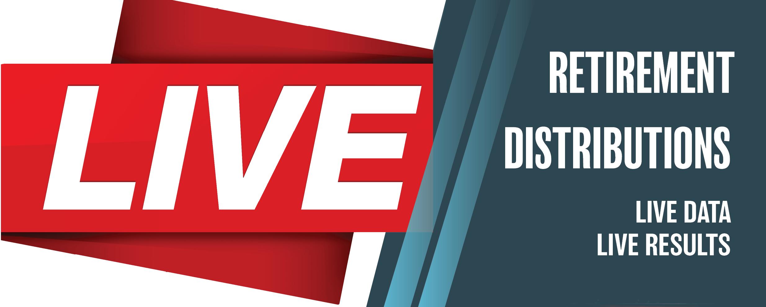 Retirement Distributions LIVE | LIVE DATA | LIVE RESULTS