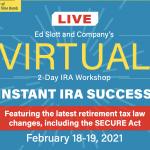 Ed Slott & Company | 2 Day IRA Workshop: Instant IRA Success February 18-19, 2021 (Virtual)