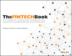 The FINTECH Book: The Financial Technology Handbook for Investors, Entrepreneurs and Visionaries by: Susanne Chishti & Janos Barberis