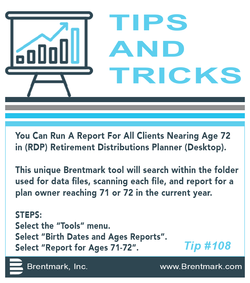 Brentmark, Inc. | TIPS AND TRICKS: Tip #108 - How do I run a report in (RDP) Retirement Distributions Planner (Desktop) listing all clients approaching age 72?