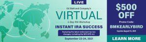 Ed Slott & Company | 2 Day IRA Workshop: Instant IRA Success September 23-24, 2021 (Virtual)| Promo Coupon Code: BMKEARLYBIRD for $500 OFF Registration